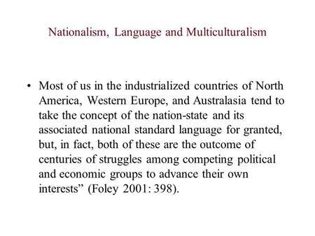Nationalism, Language and Multiculturalism Most of us in the industrialized countries of North America, Western Europe, and Australasia tend to take the.
