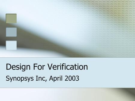 Design For Verification Synopsys Inc, April 2003.