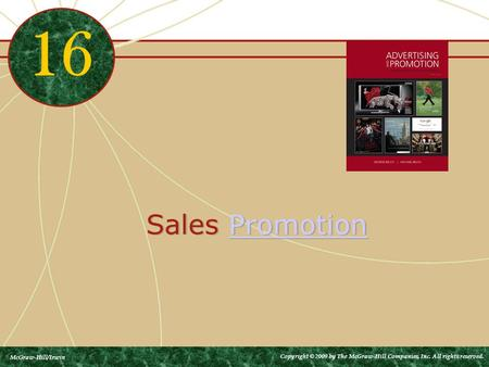 Sales PromotionPromotion Sales PromotionPromotion 16 McGraw-Hill/Irwin Copyright © 2009 by The McGraw-Hill Companies, Inc. All rights reserved.