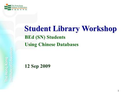 1 Student Library Workshop BEd (SN) Students Using Chinese Databases 12 Sep 2009.