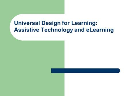 Universal Design for Learning: Assistive Technology and eLearning.