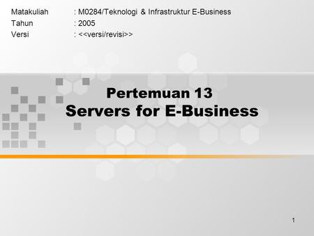 1 Pertemuan 13 Servers for E-Business Matakuliah: M0284/Teknologi & Infrastruktur E-Business Tahun: 2005 Versi: >