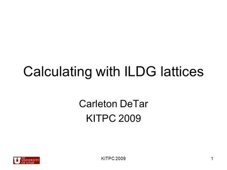 KITPC 20091 Calculating with ILDG lattices Carleton DeTar KITPC 2009.