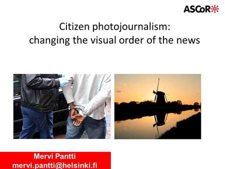 Citizen photojournalism: changing the visual order of the news Mervi Pantti