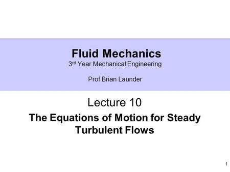 Fluid Mechanics 3rd Year Mechanical Engineering Prof Brian Launder