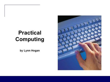 Practical Computing by Lynn Hogan. Practical Computing Chapter 8 Creating Spreadsheets (Using Microsoft Excel 2007)