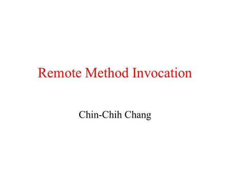 Remote Method Invocation Chin-Chih Chang. Java Remote Object Invocation In Java, the object is serialized before being passed as a parameter to an RMI.