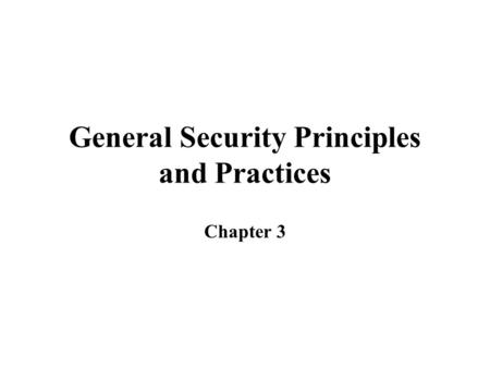 General Security Principles and Practices Chapter 3.