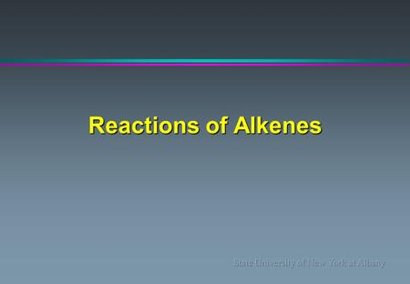 Reactions of Alkenes. Some Reaction Types : Addition Elimination Substitution.