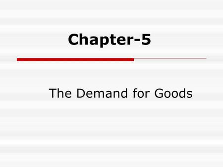 Chapter-5 The Demand for Goods.