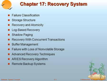 ©Silberschatz, Korth and Sudarshan17.1Database System Concepts Chapter 17: Recovery System Failure Classification Storage Structure Recovery and Atomicity.