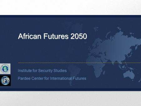 Institute for Security Studies Pardee Center for International Futures African Futures 2050.