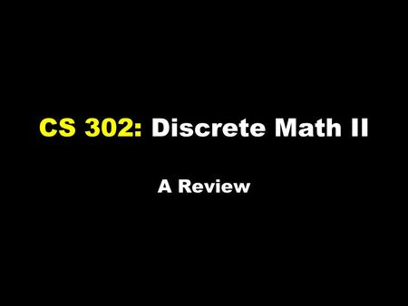 CS 302: Discrete Math II A Review. An alphabet Σ is a finite set (e.g., Σ = {0,1}) A string over Σ is a finite-length sequence of elements of Σ For x.