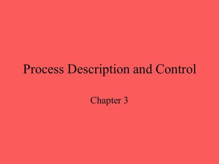 Process Description and Control Chapter 3. Major Requirements of an Operating System Interleave the execution of several processes to maximize processor.