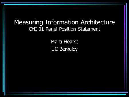 Measuring Information Architecture CHI 01 Panel Position Statement Marti Hearst UC Berkeley.