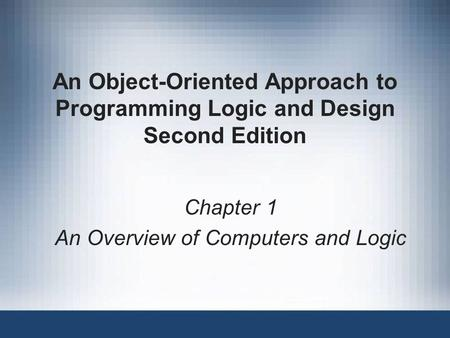 Chapter 1 An Overview of Computers and Logic
