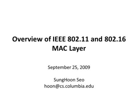 Overview of IEEE 802.11 and 802.16 MAC Layer September 25, 2009 SungHoon Seo