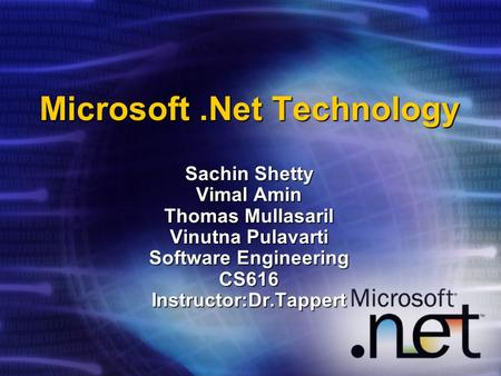 Microsoft.Net Technology Sachin Shetty Vimal Amin Thomas Mullasaril Vinutna Pulavarti Software Engineering CS616 Instructor:Dr.Tappert.