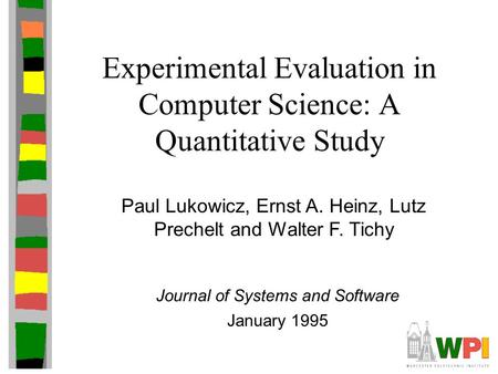 Experimental Evaluation in Computer Science: A Quantitative Study Paul Lukowicz, Ernst A. Heinz, Lutz Prechelt and Walter F. Tichy Journal of Systems and.