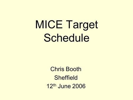 MICE Target Schedule Chris Booth Sheffield 12 th June 2006.