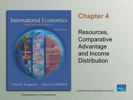 Slides prepared by Thomas Bishop Chapter 4 Resources, Comparative Advantage and Income Distribution.