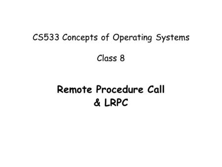 CS533 Concepts of Operating Systems Class 8 Remote Procedure Call & LRPC.