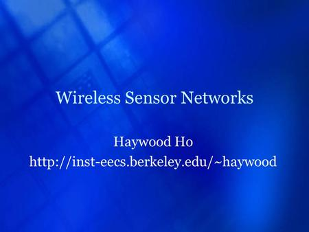 Wireless Sensor Networks Haywood Ho