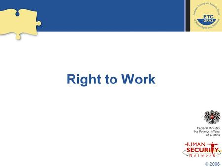 © 2006 Right to Work Federal Ministry for Foreign Affairs of Austria.
