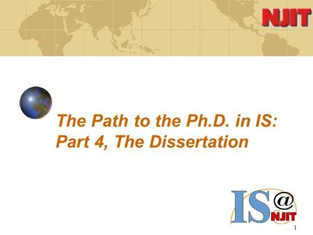 1 The Path to the Ph.D. in IS: Part 4, The Dissertation.