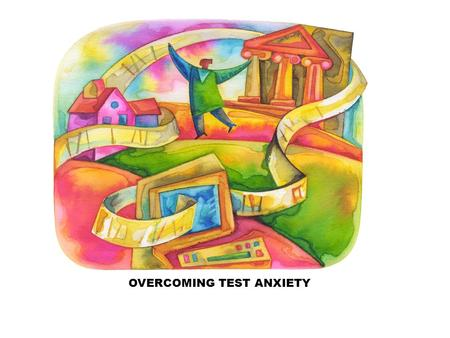OVERCOMING TEST ANXIETY. Presented by Chareane Wimbley-Gouveia Learning Center Coordinator Study Skills Instructor Overcoming Test.