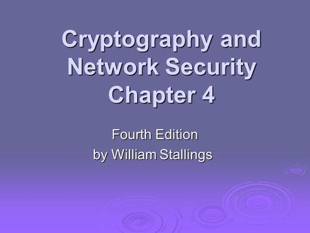 Cryptography and Network Security Chapter 4 Fourth Edition by William Stallings.