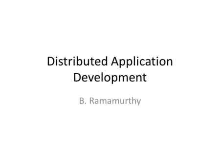 Distributed Application Development B. Ramamurthy.