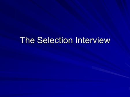 The Selection Interview. Objectives  Understanding the role of an Interview  Recruiting the applicant to the Organization  Measuring applicant KSAs.