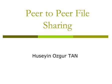 Peer to Peer File Sharing Huseyin Ozgur TAN. What is Peer-to-Peer?  Every node is designed to(but may not by user choice) provide some service that helps.