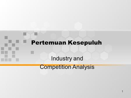 1 Pertemuan Kesepuluh Industry and Competition Analysis.