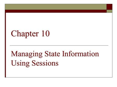 Chapter 10 Managing State Information Using Sessions.