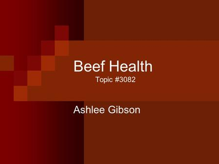 Beef Health Topic #3082 Ashlee Gibson. Objectives To identify general health symptoms To understand causes, signs, prevention, and control of different.