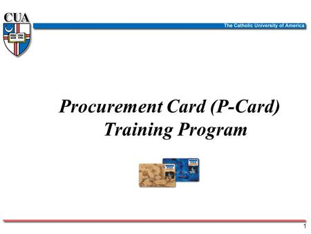 Procurement Card (P-Card) Training Program 1 Purpose of Procurement Card Program Provide increased purchasing flexible to departments for small/medium.