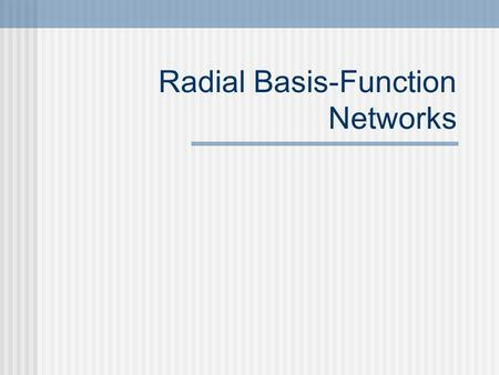Radial Basis-Function Networks. Back-Propagation Stochastic Back-Propagation Algorithm Step by Step Example Radial Basis-Function Networks Gaussian response.