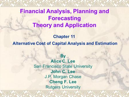 Financial Analysis, Planning and Forecasting Theory and Application By Alice C. Lee San Francisco State University John C. Lee J.P. Morgan Chase Cheng.