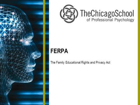 FERPA The Family Educational Rights and Privacy Act.