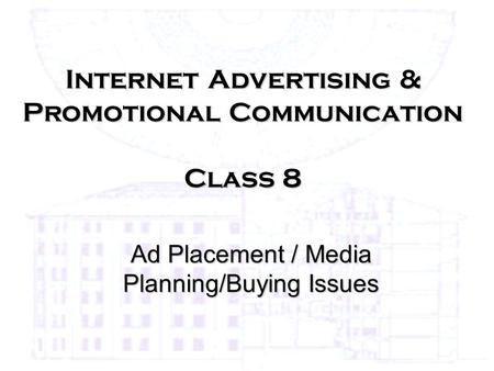 Internet Advertising & Promotional Communication Class 8 Ad Placement / Media Planning/Buying Issues.