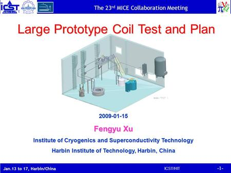 The 23 rd MICE Collaboration Meeting -1- ICST/HIT Jan.13 to 17, Harbin/China Large Prototype Coil Test and Plan 2009-01-15 Fengyu Xu Institute of Cryogenics.
