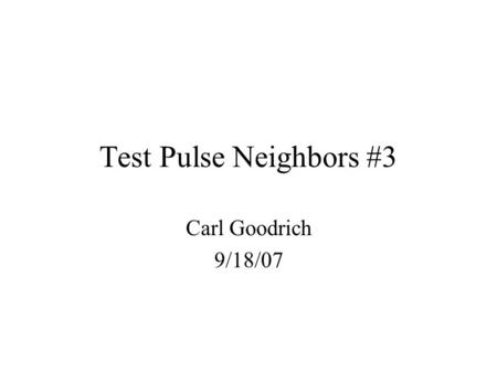 Test Pulse Neighbors #3 Carl Goodrich 9/18/07. Electronic ID – Software ID Map Eid Sid location 0 682inner 12046outer 22047outer 32045outer 4 681inner.