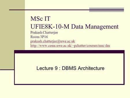 MSc IT UFIE8K-10-M Data Management Prakash Chatterjee Room 3P16