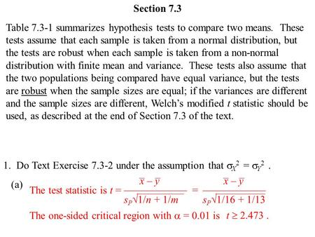 Section 7.3 Table 7.3-1 summarizes hypothesis tests to compare two means. These tests assume that each sample is taken from a normal distribution, but.