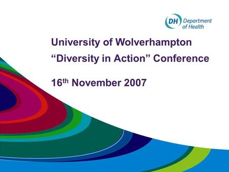 "University of Wolverhampton ""Diversity in Action"" Conference 16 th November 2007."