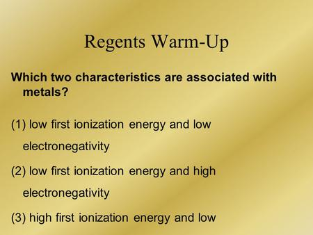 Regents Warm-Up Which two characteristics are associated with metals?