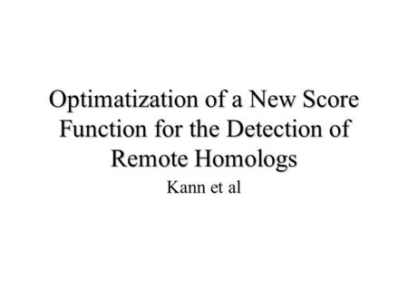 Optimatization of a New Score Function for the Detection of Remote Homologs Kann et al.
