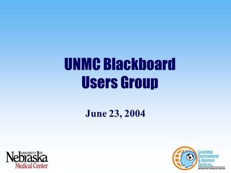 UNMC Blackboard Users Group June 23, 2004. Agenda Discuss the upcoming Blackboard training opportunities Demonstrate the enhanced Extron WYSIWYG, including.
